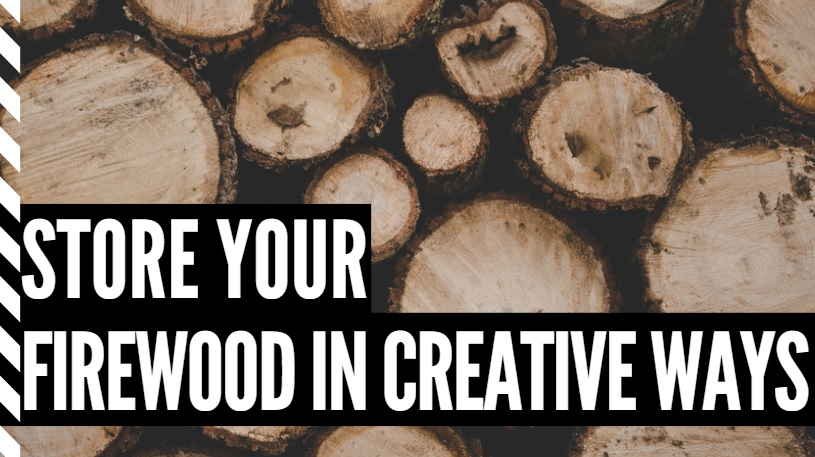 Store Your Firewood in Creative Ways
