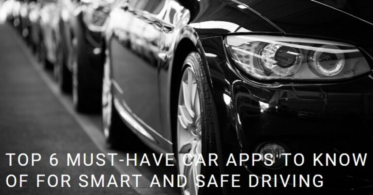 Top 6 Must-Have Car Apps for Smart and Safe Driving